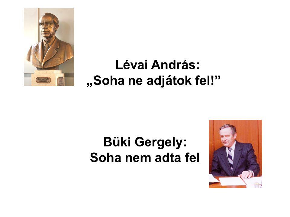 """Lévai András: """"Soha ne adjátok fel!"""" Büki Gergely: Soha nem adta fel"""