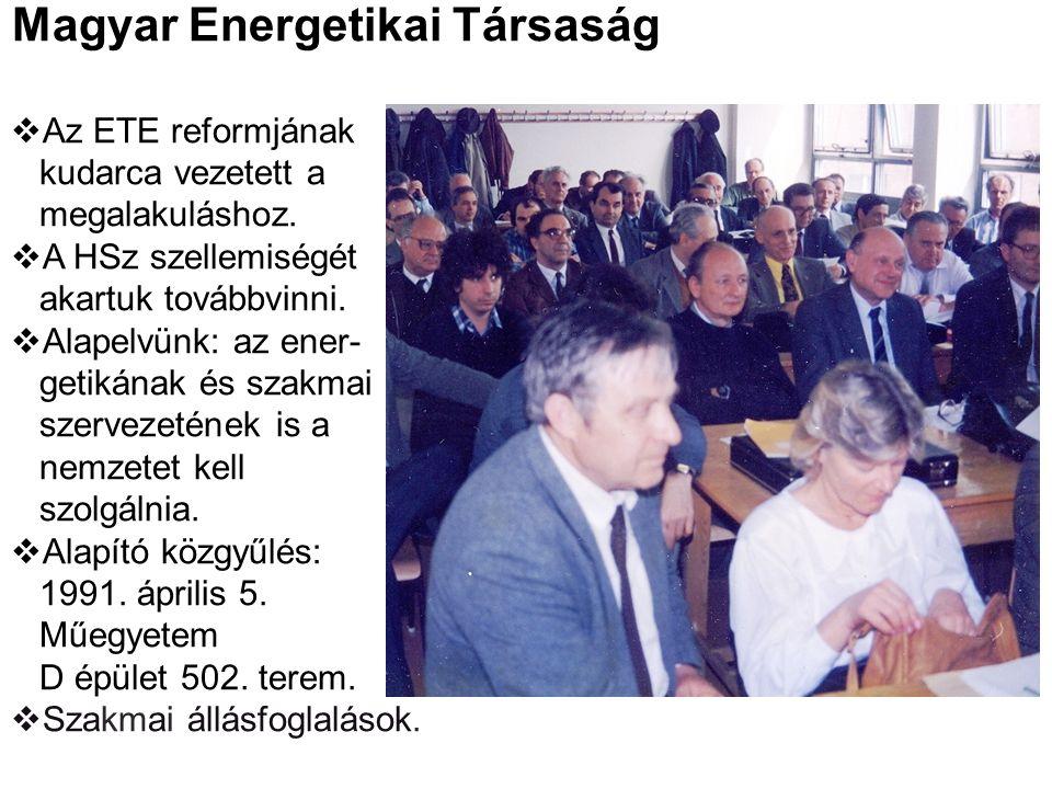 Magyar Energetikai Társaság  Az ETE reformjának kudarca vezetett a megalakuláshoz.  A HSz szellemiségét akartuk továbbvinni.  Alapelvünk: az ener-