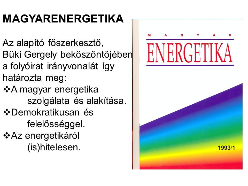 MAGYARENERGETIKA Az alapító főszerkesztő, Büki Gergely beköszöntőjében a folyóirat irányvonalát így határozta meg:  A magyar energetika szolgálata és