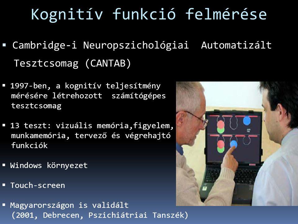  1997-ben, a kognitív teljesítmény mérésére létrehozott számítógépes tesztcsomag  13 teszt: vizuális memória,figyelem, munkamemória, tervező és végrehajtó funkciók  Windows környezet  Touch-screen  Magyarországon is validált (2001, Debrecen, Pszichiátriai Tanszék)  Cambridge-i Neuropszichológiai Automatizált Tesztcsomag (CANTAB) Kognitív funkció felmérése