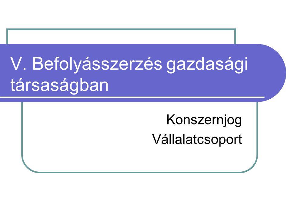 V. Befolyásszerzés gazdasági társaságban Konszernjog Vállalatcsoport