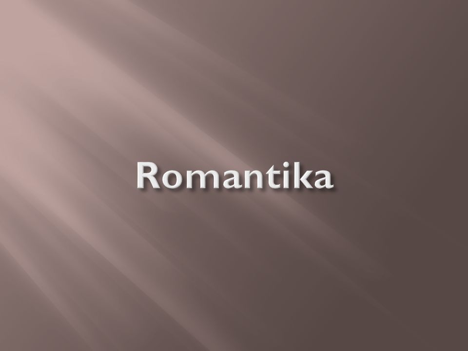 A romantika egy egységes korstílus, ami több művészeti ágra együttesen terjedt ki.