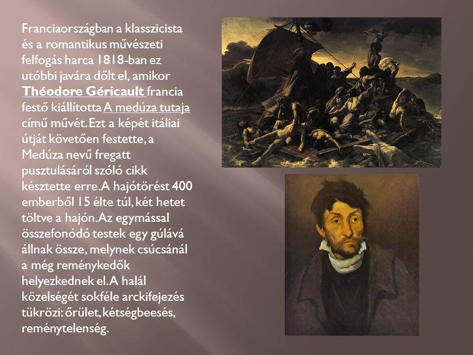 Franciaországban a klasszicista és a romantikus művészeti felfogás harca 1818-ban ez utóbbi javára dőlt el, amikor Théodore Géricault francia festő kiállította A medúza tutaja című művét.