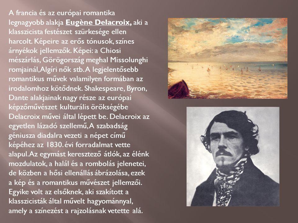 A francia és az európai romantika legnagyobb alakja Eugène Delacroix, aki a klasszicista festészet szürkesége ellen harcolt.