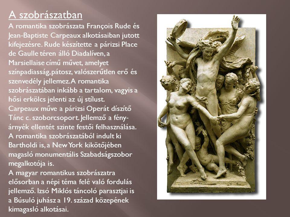 A szobrászatban A romantika szobrászata François Rude és Jean-Baptiste Carpeaux alkotásaiban jutott kifejezésre.