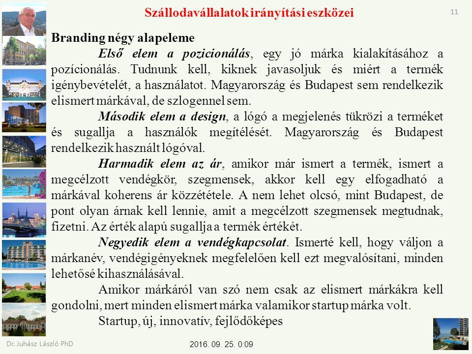 2016. 09. 25. 0:11 Dr. Juhász László PhD 11 Szállodavállalatok irányítási eszközei Branding négy alapeleme Első elem a pozicionálás, egy jó márka kial