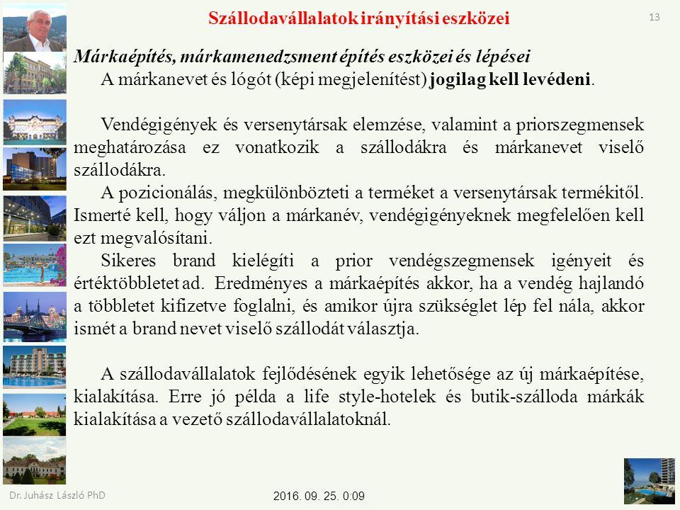 2016. 09. 25. 0:11 Dr. Juhász László PhD 13 Szállodavállalatok irányítási eszközei Márkaépítés, márkamenedzsment építés eszközei és lépései A márkanev