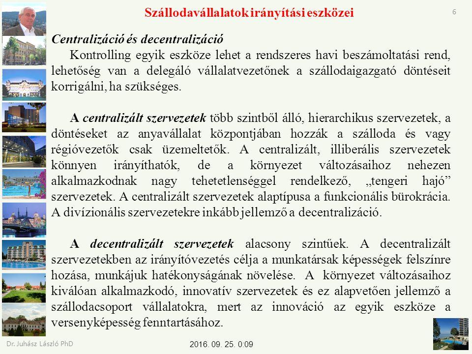 2016. 09. 25. 0:11 Dr. Juhász László PhD 6 Szállodavállalatok irányítási eszközei Centralizáció és decentralizáció Kontrolling egyik eszköze lehet a r