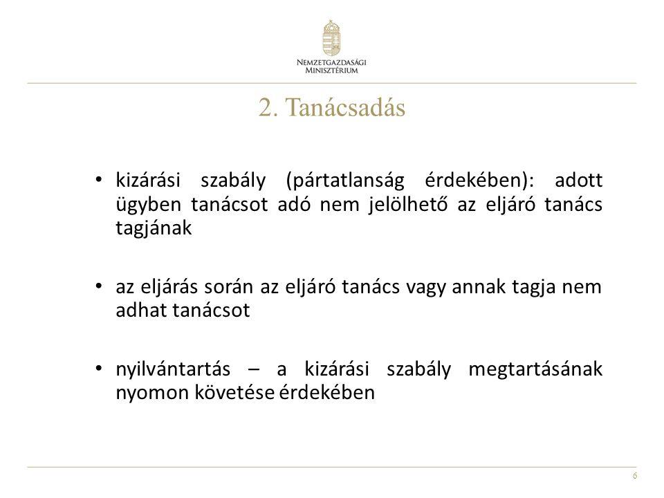 6 2. Tanácsadás kizárási szabály (pártatlanság érdekében): adott ügyben tanácsot adó nem jelölhető az eljáró tanács tagjának az eljárás során az eljár