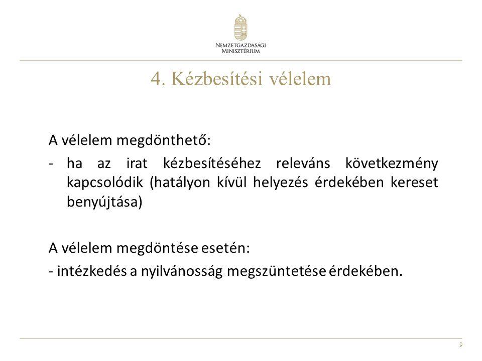 9 4. Kézbesítési vélelem A vélelem megdönthető: -ha az irat kézbesítéséhez releváns következmény kapcsolódik (hatályon kívül helyezés érdekében kerese