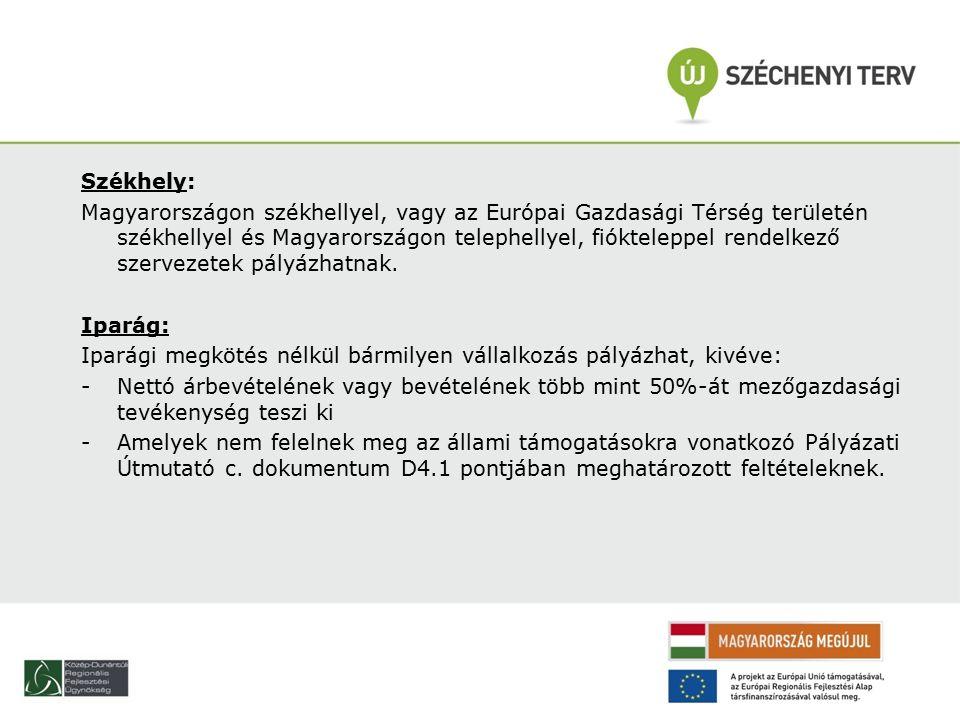 Székhely: Magyarországon székhellyel, vagy az Európai Gazdasági Térség területén székhellyel és Magyarországon telephellyel, fiókteleppel rendelkező szervezetek pályázhatnak.