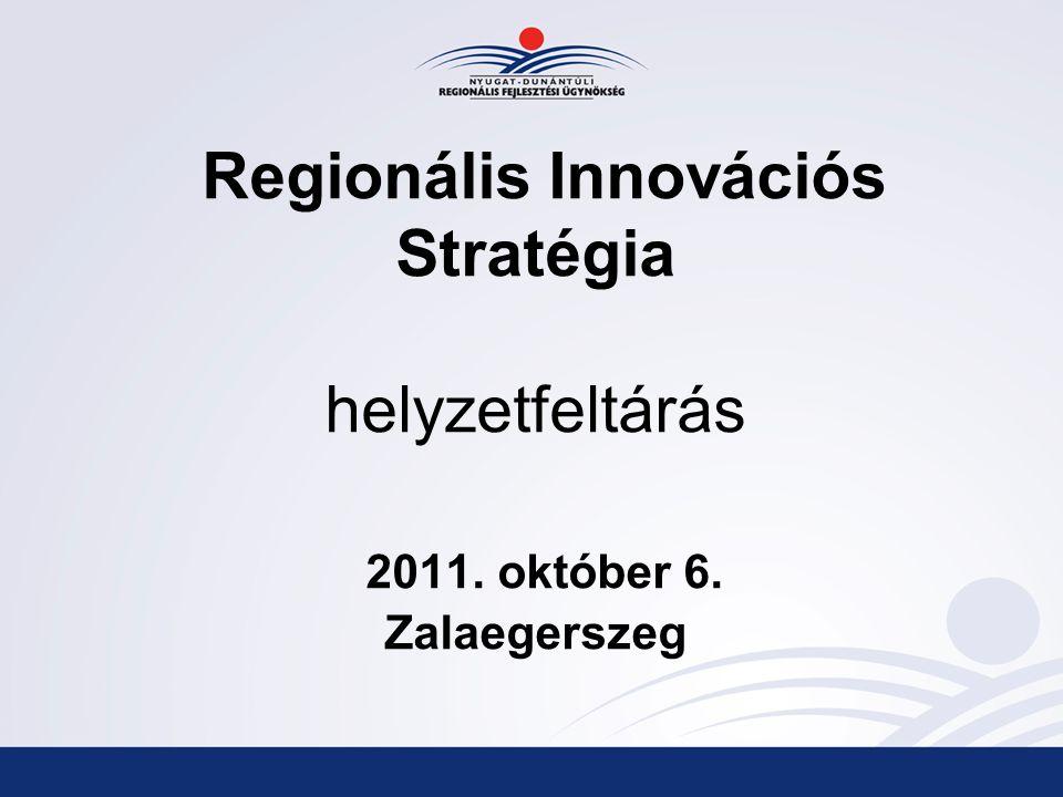 Regionális Innovációs Stratégia helyzetfeltárás 2011. október 6. Zalaegerszeg