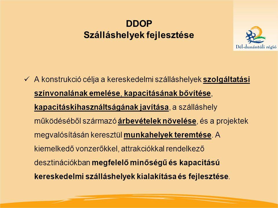 DDOP Szálláshelyek fejlesztése A konstrukció célja a kereskedelmi szálláshelyek szolgáltatási színvonalának emelése, kapacitásának bővítése, kapacitáskihasználtságának javítása, a szálláshely működéséből származó árbevételek növelése, és a projektek megvalósításán keresztül munkahelyek teremtése.