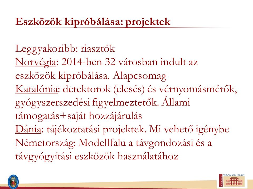 Eszközök kipróbálása: projektek Leggyakoribb: riasztók Norvégia: 2014-ben 32 városban indult az eszközök kipróbálása. Alapcsomag Katalónia: detektorok