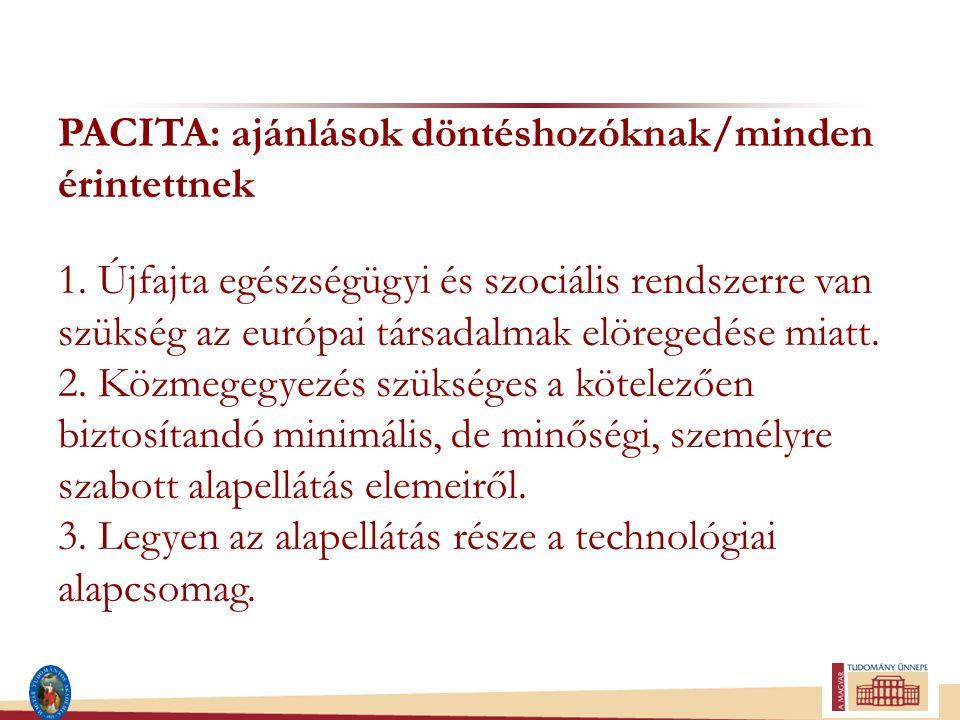 PACITA: ajánlások döntéshozóknak/minden érintettnek 1. Újfajta egészségügyi és szociális rendszerre van szükség az európai társadalmak elöregedése mia
