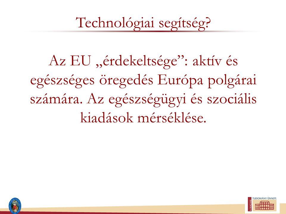 """Technológiai segítség? Az EU """"érdekeltsége"""": aktív és egészséges öregedés Európa polgárai számára. Az egészségügyi és szociális kiadások mérséklése."""