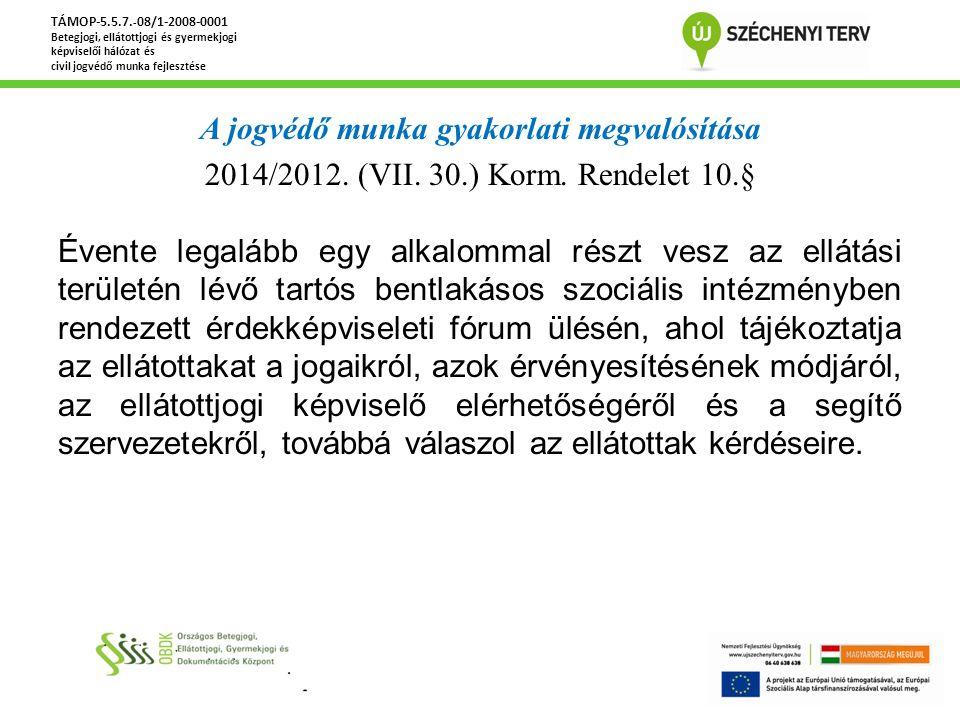 A jogvédő munka gyakorlati megvalósítása 2014/2012. (VII. 30.) Korm. Rendelet 10.§ Évente legalább egy alkalommal részt vesz az ellátási területén lév