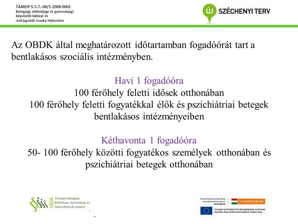 Az OBDK által meghatározott időtartamban fogadóórát tart a bentlakásos szociális intézményben. Havi 1 fogadóóra 100 férőhely feletti idősek otthonában