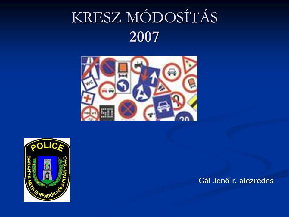 KRESZ MÓDOSÍTÁS 2007 Gál Jenő r. alezredes