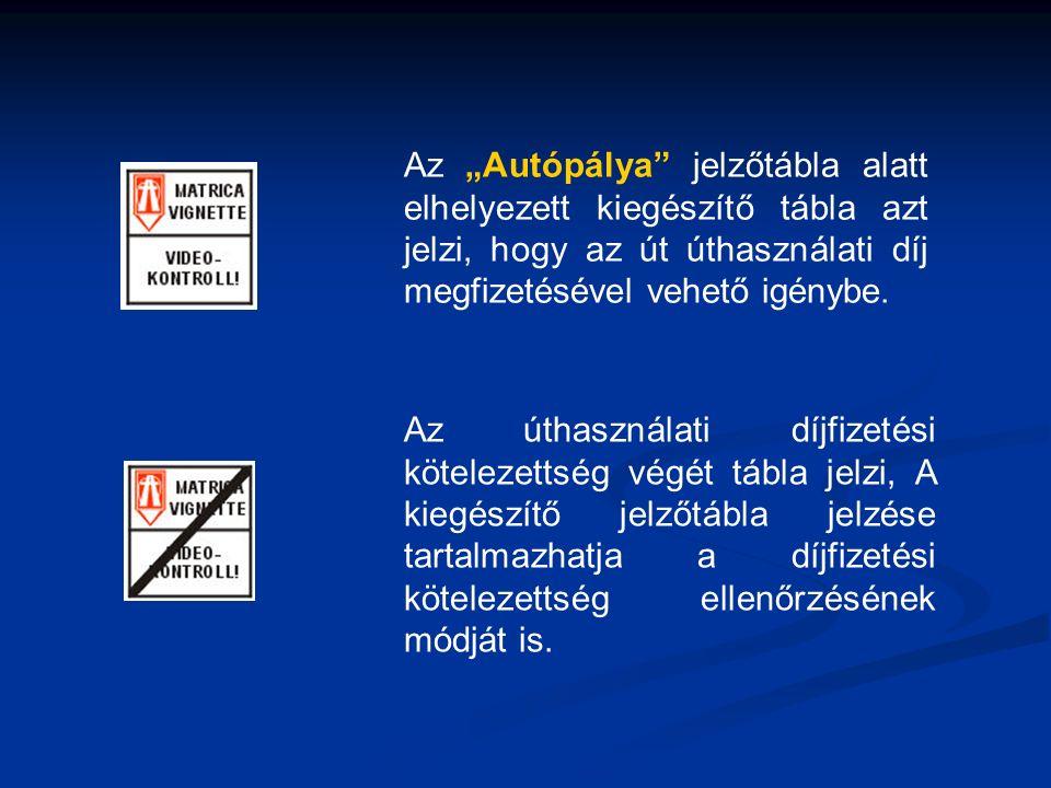 """Az """"Autópálya jelzőtábla alatt elhelyezett kiegészítő tábla azt jelzi, hogy az út úthasználati díj megfizetésével vehető igénybe."""