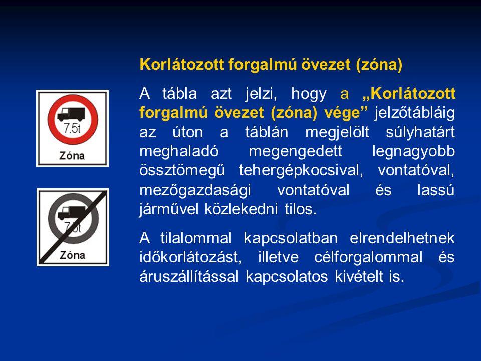 """Korlátozott forgalmú övezet (zóna) A tábla azt jelzi, hogy a """"Korlátozott forgalmú övezet (zóna) vége jelzőtábláig az úton a táblán megjelölt súlyhatárt meghaladó megengedett legnagyobb össztömegű tehergépkocsival, vontatóval, mezőgazdasági vontatóval és lassú járművel közlekedni tilos."""