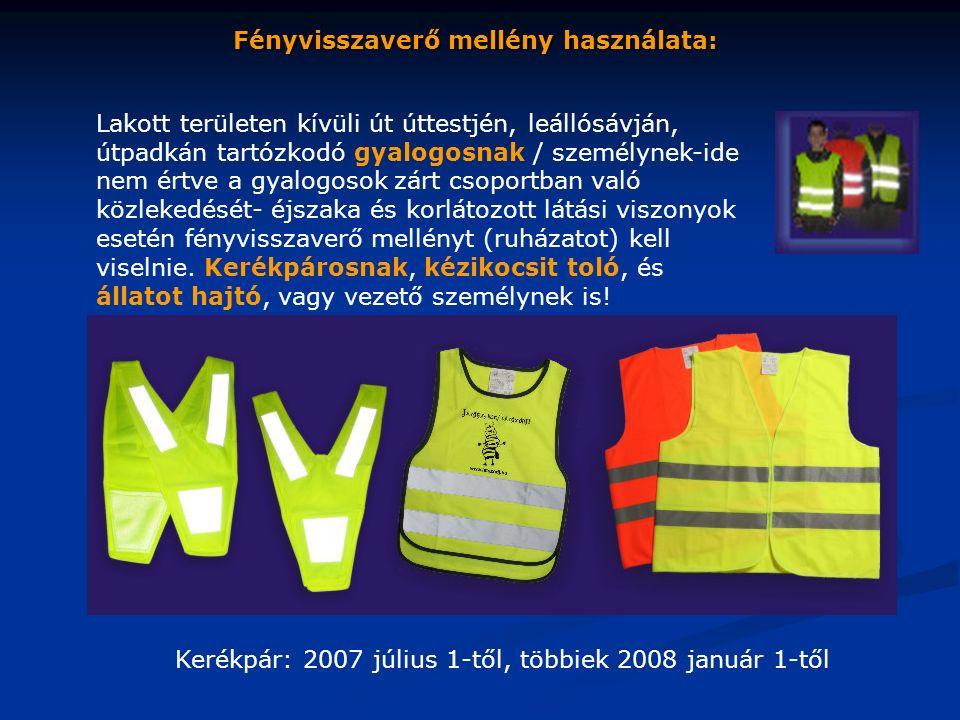 Fényvisszaverő mellény használata: Lakott területen kívüli út úttestjén, leállósávján, útpadkán tartózkodó gyalogosnak / személynek-ide nem értve a gyalogosok zárt csoportban való közlekedését- éjszaka és korlátozott látási viszonyok esetén fényvisszaverő mellényt (ruházatot) kell viselnie.