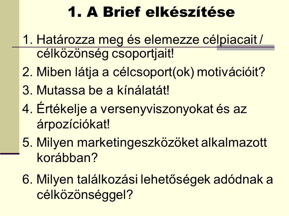 1. A Brief elkészítése 1. Határozza meg és elemezze célpiacait / célközönség csoportjait.
