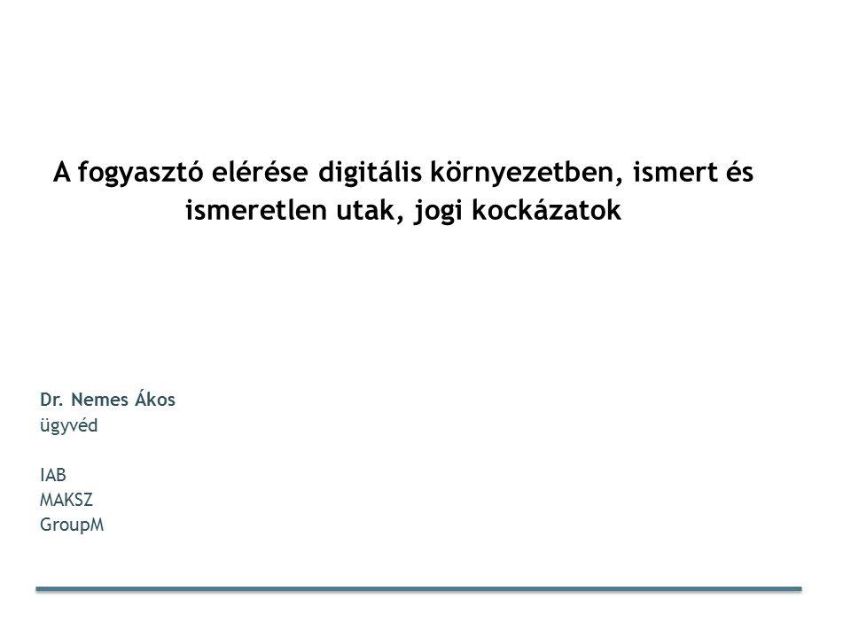 A fogyasztó elérése digitális környezetben, ismert és ismeretlen utak, jogi kockázatok Dr.