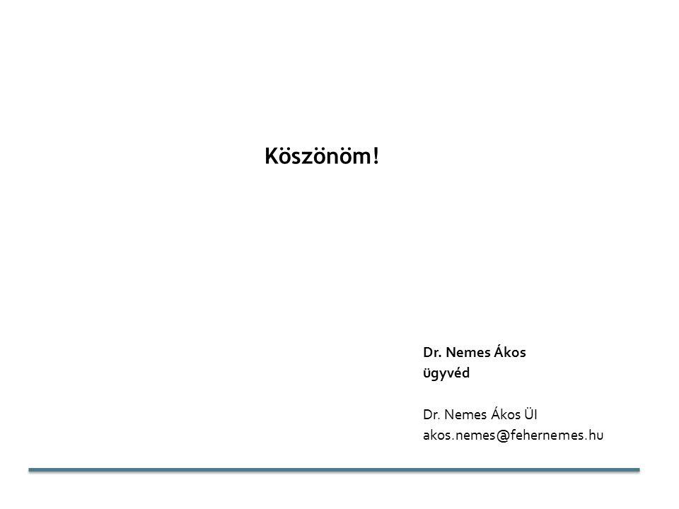 Köszönöm! Dr. Nemes Ákos ügyvéd Dr. Nemes Ákos ÜI akos.nemes@fehernemes.hu