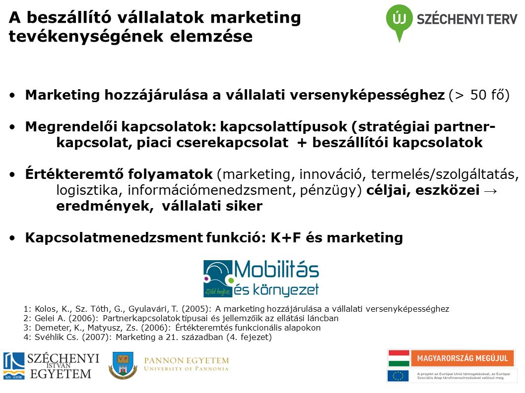 A beszállító vállalatok marketing tevékenységének elemzése A kutatás célja: marketing szervezet jellemzői, marketing és az értékesítés szerepe, marketing eszközök és kapcsolati marketing eszközök alkalmazása.