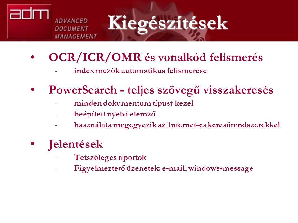 Kiegészítések OCR/ICR/OMR és vonalkód felismerés -index mezők automatikus felismerése PowerSearch - teljes szövegű visszakeresés -minden dokumentum típust kezel -beépített nyelvi elemző -használata megegyezik az Internet-es keresőrendszerekkel Jelentések -Tetszőleges riportok -Figyelmeztető üzenetek: e-mail, windows-message