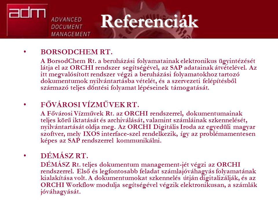 Referenciák BORSODCHEM RT. A BorsodChem Rt. a beruházási folyamatainak elektronikus ügyintézését látja el az ORCHI rendszer segítségével, az SAP adata