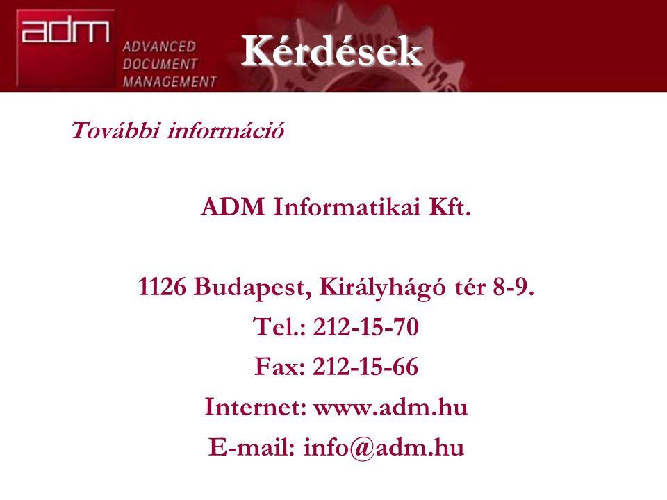 Kérdések További információ ADM Informatikai Kft. 1126 Budapest, Királyhágó tér 8-9.