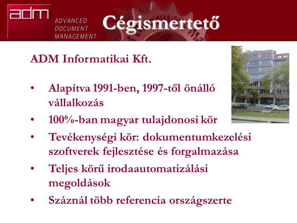 Cégismertető ADM Informatikai Kft. Alapítva 1991-ben, 1997-től önálló vállalkozás 100%-ban magyar tulajdonosi kör Tevékenységi kör: dokumentumkezelési