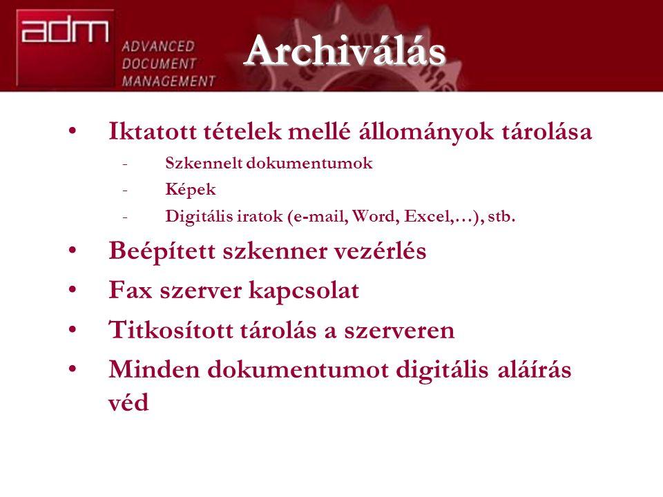 Archiválás Iktatott tételek mellé állományok tárolása -Szkennelt dokumentumok -Képek -Digitális iratok (e-mail, Word, Excel,…), stb. Beépített szkenne