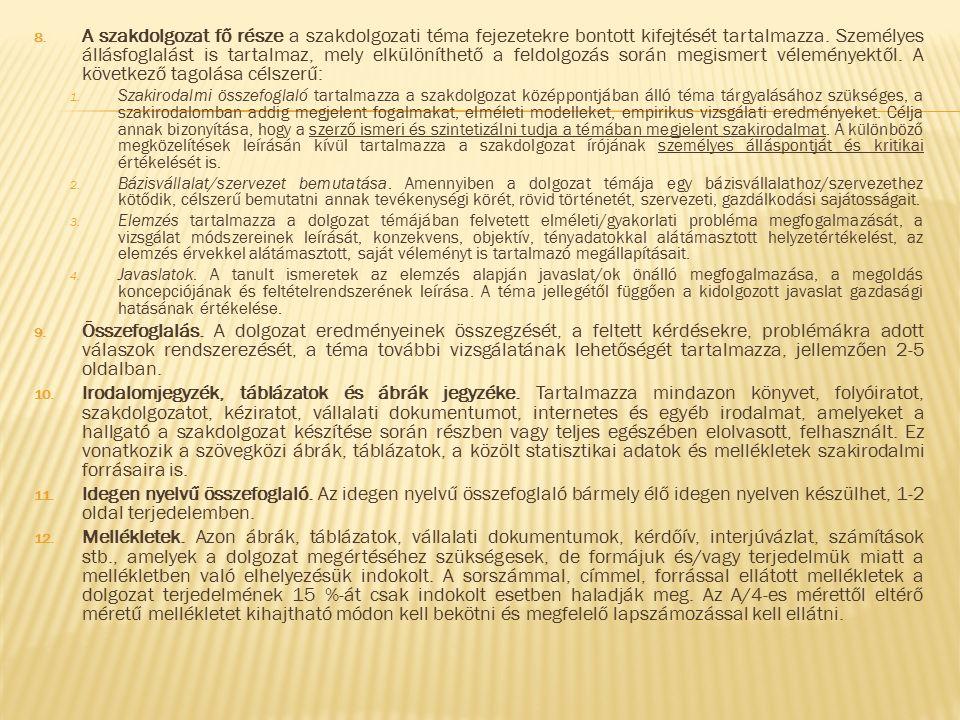 8. A szakdolgozat fő része a szakdolgozati téma fejezetekre bontott kifejtését tartalmazza.