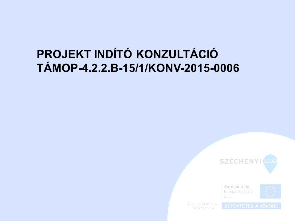 PROJEKT INDÍTÓ KONZULTÁCIÓ TÁMOP-4.2.2.B-15/1/KONV-2015-0006