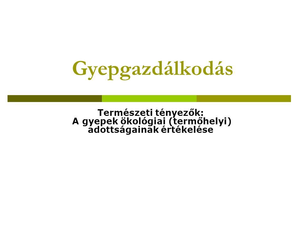 Gyepgazdálkodás Természeti tényezők: A gyepek ökológiai (termőhelyi) adottságainak értékelése