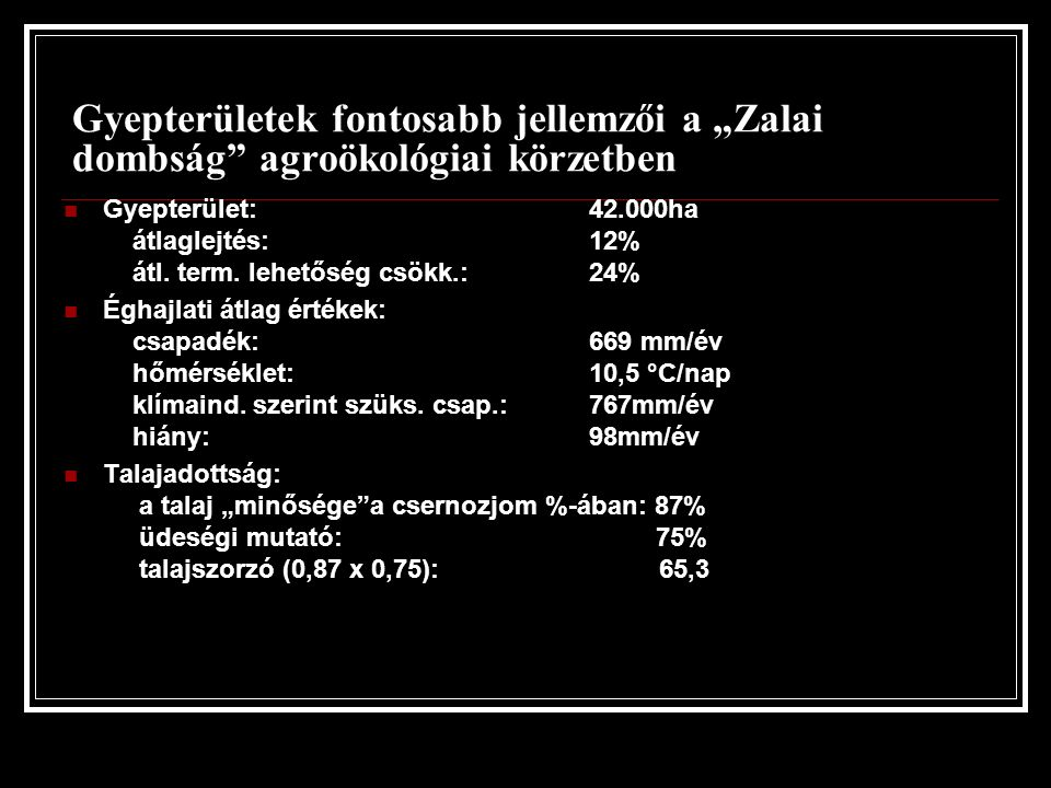 """Gyepterületek fontosabb jellemzői a """"Zalai dombság"""" agroökológiai körzetben Gyepterület: 42.000ha átlaglejtés: 12% átl. term. lehetőség csökk.: 24% Ég"""