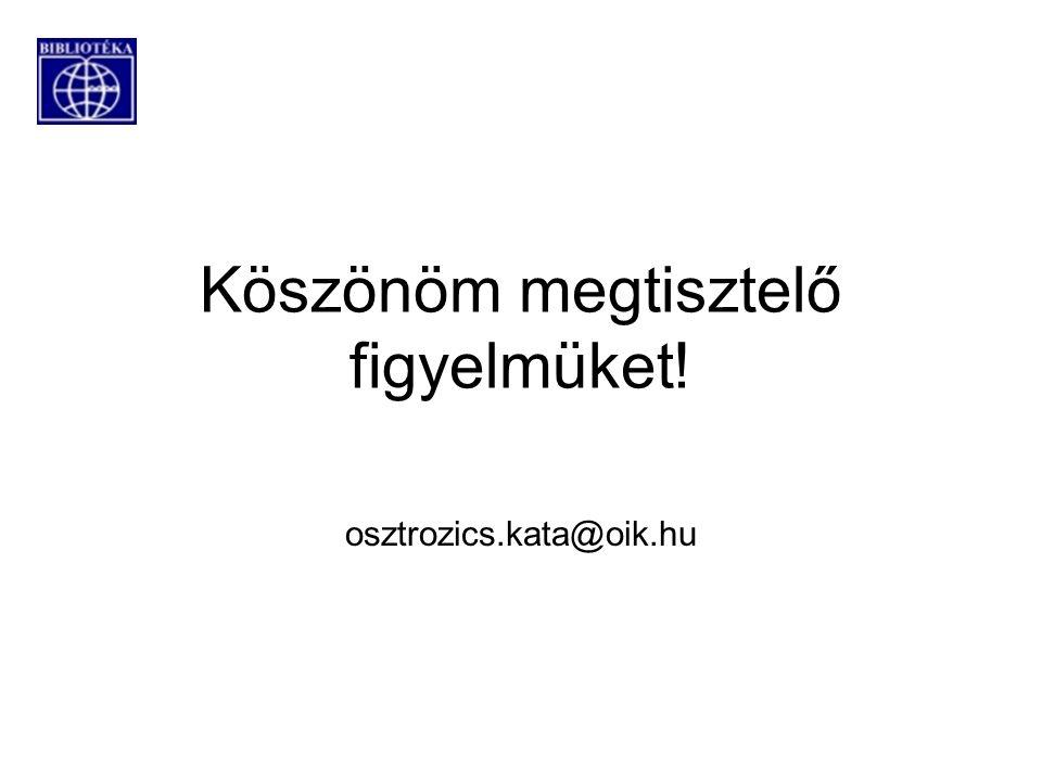 Köszönöm megtisztelő figyelmüket! osztrozics.kata@oik.hu