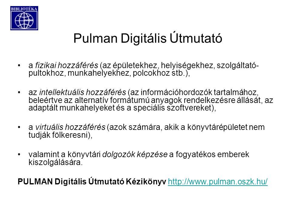 Pulman Digitális Útmutató a fizikai hozzáférés (az épületekhez, helyiségekhez, szolgáltató- pultokhoz, munkahelyekhez, polcokhoz stb.), az intellektuális hozzáférés (az információhordozók tartalmához, beleértve az alternatív formátumú anyagok rendelkezésre állását, az adaptált munkahelyeket és a speciális szoftvereket), a virtuális hozzáférés (azok számára, akik a könyvtárépületet nem tudják fölkeresni), valamint a könyvtári dolgozók képzése a fogyatékos emberek kiszolgálására.