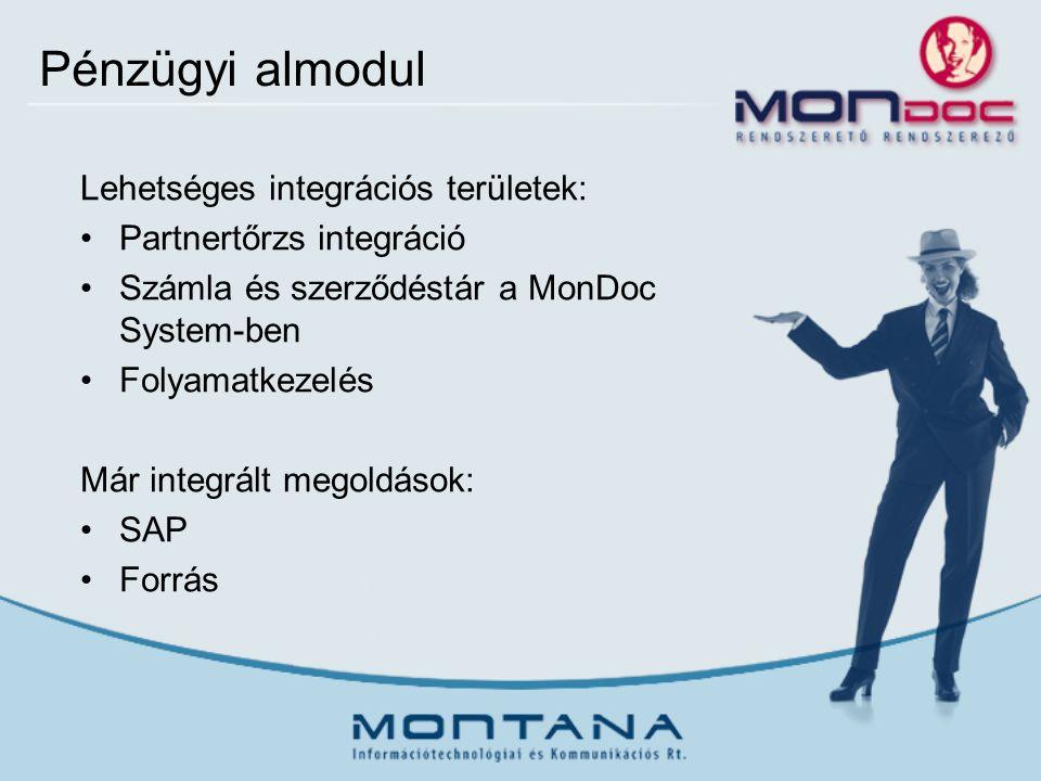 Pénzügyi almodul Lehetséges integrációs területek: Partnertőrzs integráció Számla és szerződéstár a MonDoc System-ben Folyamatkezelés Már integrált megoldások: SAP Forrás