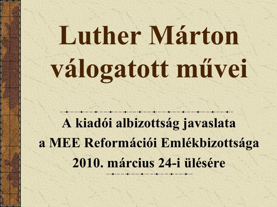 Luther Márton válogatott művei A kiadói albizottság javaslata a MEE Reformációi Emlékbizottsága 2010.