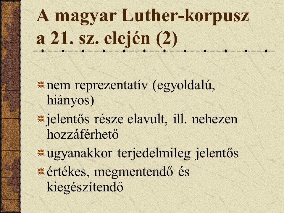 Az új kiadás keretei várhatóan 50–100 évre meghatározza majd a magyar nyelvű Luther-korpuszt olyan kiadást érdemes készíteni, amely terjedelmileg összemérhető a meglevő korpusszal az alapvető személyi feltételek (fordítók, szerkesztők stb.) adottak