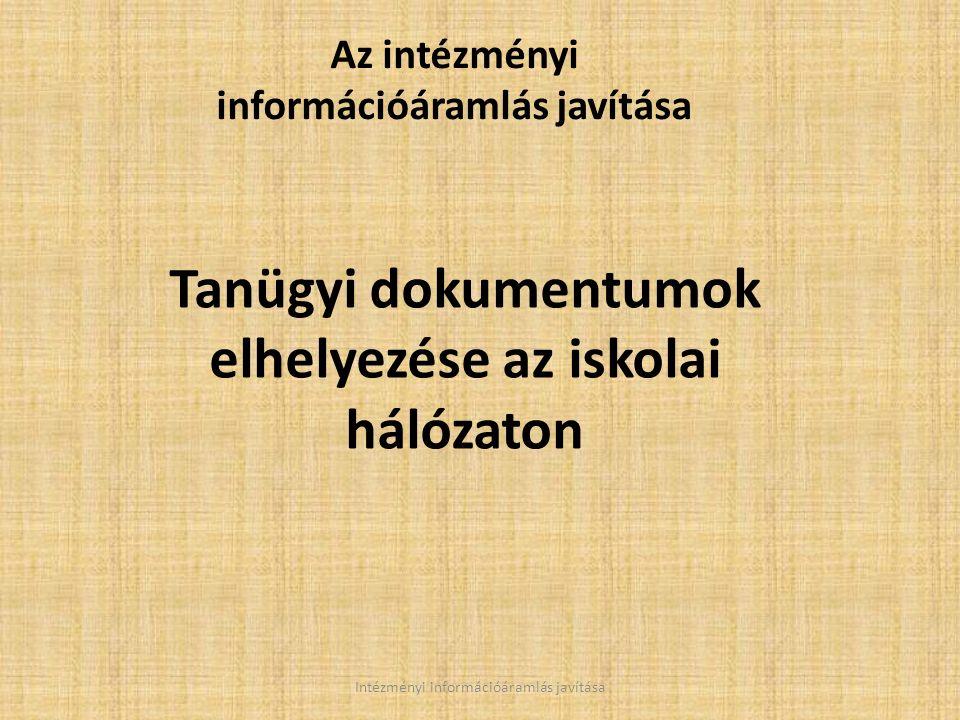 Intézményi információáramlás javítása Az intézményi információáramlás javítása Tanügyi dokumentumok elhelyezése az iskolai hálózaton