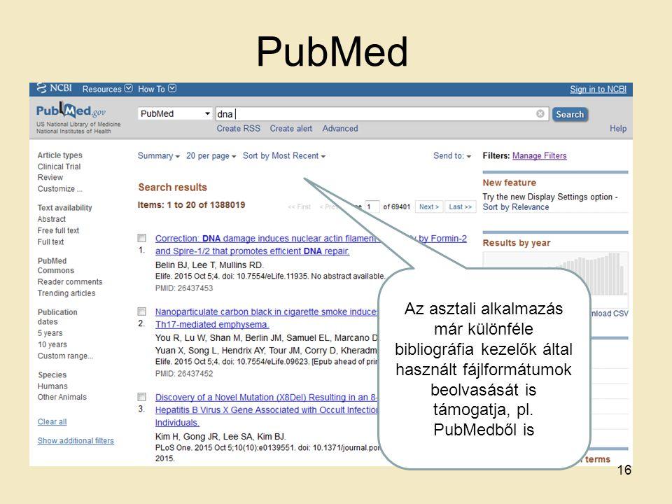 PubMed Az asztali alkalmazás már különféle bibliográfia kezelők által használt fájlformátumok beolvasását is támogatja, pl. PubMedből is 16