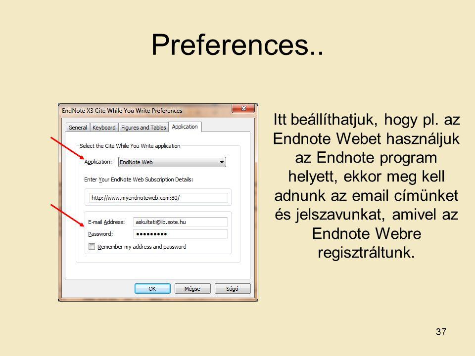 Preferences.. Itt beállíthatjuk, hogy pl. az Endnote Webet használjuk az Endnote program helyett, ekkor meg kell adnunk az email címünket és jelszavun