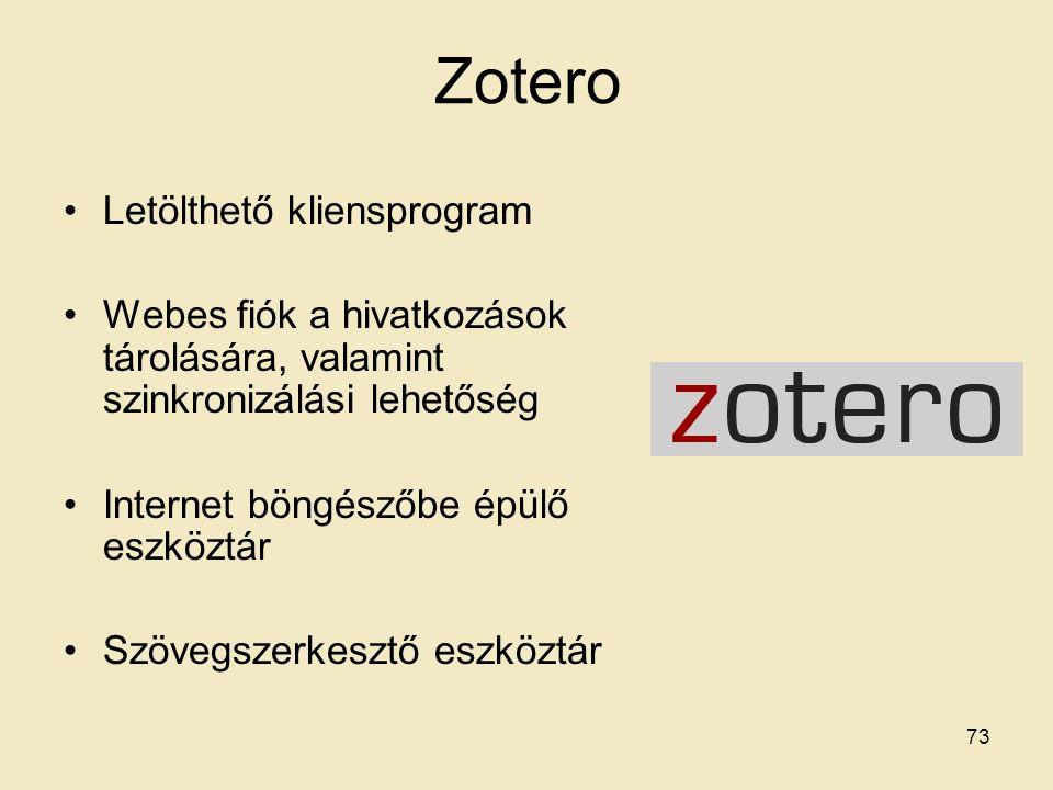 Zotero Letölthető kliensprogram Webes fiók a hivatkozások tárolására, valamint szinkronizálási lehetőség Internet böngészőbe épülő eszköztár Szövegsze