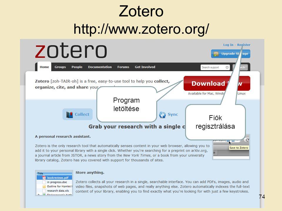 Zotero http://www.zotero.org/ Program letöltése Fiók regisztrálása 74