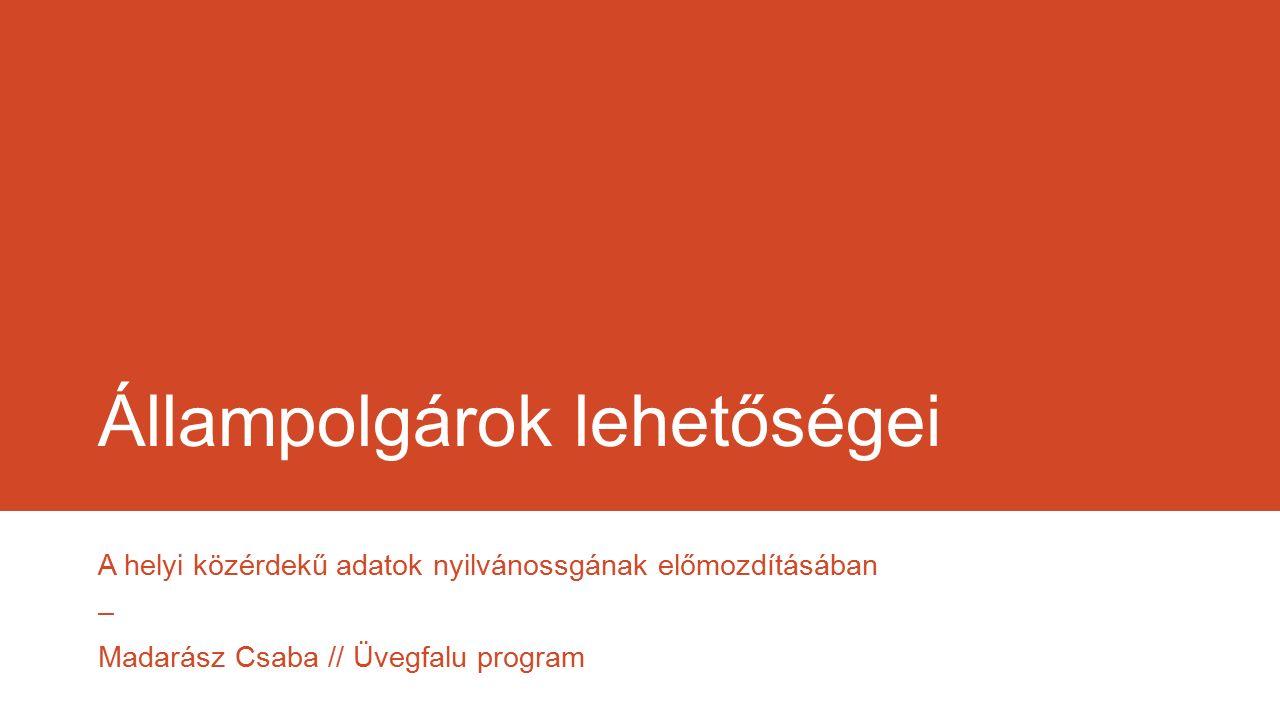 Állampolgárok lehetőségei A helyi közérdekű adatok nyilvánossgának előmozdításában – Madarász Csaba // Üvegfalu program